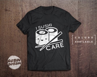 I Sushi Care ( I Donut Care Joke ) - Colors Available - UNISEX Adult T-Shirt - Unisex or Womans Shirt Vneck Option