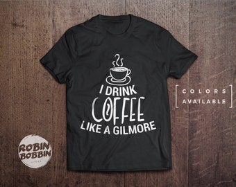 I Drink Coffee Like A Gilmore - Colors Available - UNISEX Adult T-Shirt