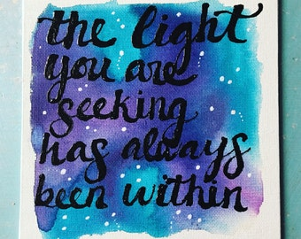 6x6 handpainted flat canvas The Light You Are Seeking Has Always Been Within