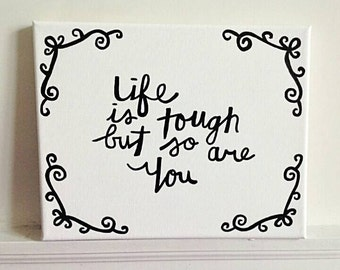Life is Tough But So are You/ Hand Painted/ Hand Lettered/ Positive Quote/ Daily Encouragement/ Home Decor/ Painted Canvas/ Wall Art