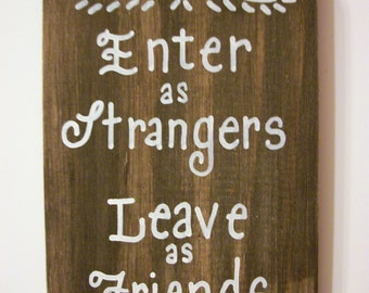 ENTER as STRANGERS, Leave as FRIENDS sign,wood sign,welcome signs