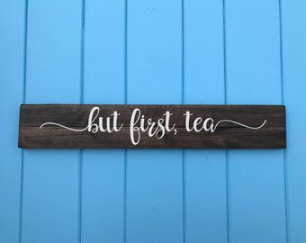 But First Tea - But First Tea Sign - Tea Lover Gift - Housewarming Gift - Wedding Gift - Birthday Gift - Mothers Day Gift
