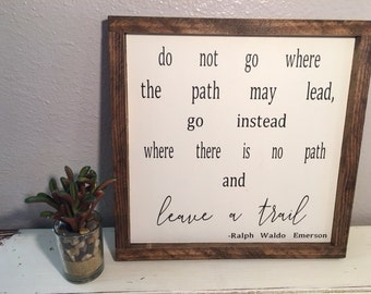 Do not go where the path may lead sign, Ralph Waldo Emerson Quote, Hand Painted, Wood Sign, Approx 13.5''X13.5''