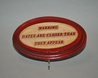 """Wood Calendar Hanger / Warning """"Dates are closer than they appear"""""""