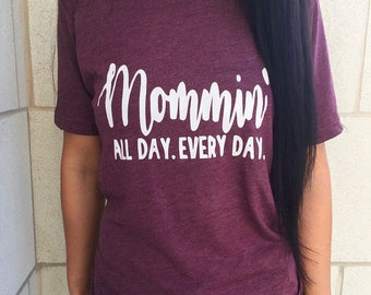 Mommin' all day every day shirt. Mom tshirt. Mama bear. Tired as a mother. Best mom ever. Gifts for her.