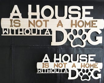 A House is Not a Home Without A Dog, Wood, Wall Decor, Wooden, Cut Out, Laser, Sign, Quote, Saying, Pet, Owner, Animal, Engrave, Unfinished