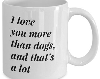 Cool Dog Person Gift coffee mug - i love you more than dogs and that's a lot - Unique gift mug for him, her, mom, dad, kids, boyfriend, men