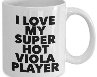I love my super hot viola player - Unique gift mug for him, her, mom, dad, husband, wife, boyfriend, men, women
