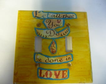 """Switchplate decoupage PHRASE.  """"Let all that you do, be done in Love"""""""