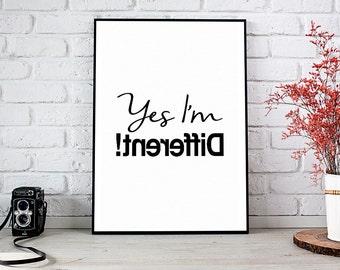 Yes, I'm Different, Printable Art, Printable Decor, Instant Download Digital Print, Motivational Art, Decor, Wall Art Prints