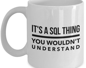 SQL Mug - DBA Funny gift - It's a SQL Thing, you wouldn't understand - Database - mysql
