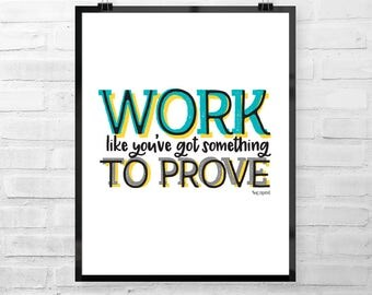 Work Like You've Got Something to Prove