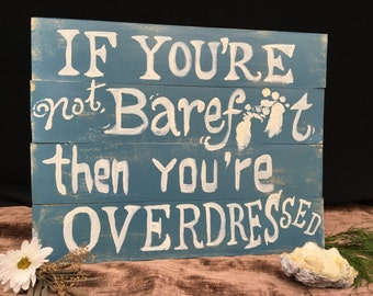 If you're not barefoot then your over dressed