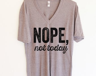 Nope Not Today V-Neck T-Shirt