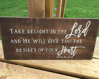 Take Delight In The Lord and He Will Give You The Desires of Your Heart Sign, Psalm 37:4, Rustic Sign, Farmhouse Sign, wooden sign