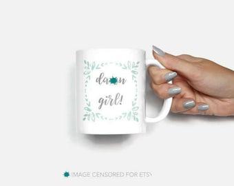 Sassy Coffee Mug, Gift for Girlfriend, Funny Tea Mug, D*mn Girl