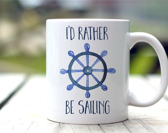 Sailing Mug, I'd Rather Be Sailing, Nautical Gift