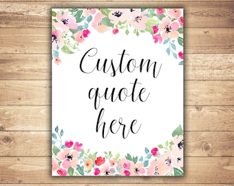 Your custom quote Wedding sign Custom quote printable Floral wedding print Personalized print Floral watercolor Custom typography quote