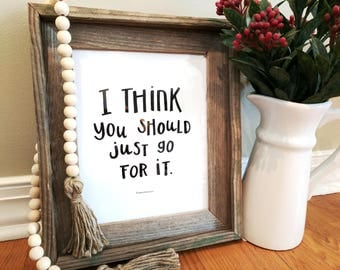 Hand Lettered- I think you should just go for it printable quote 8x10