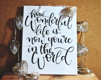 How Wonderful Life is Now You're in the World Hand-Lettered Canvas // Home Décor // Hand-Lettered Canvas Art // 8 x 10 Inch Canvas