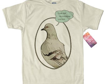 Pigeon Design T Shirt,  I'll sh*t on everything you love