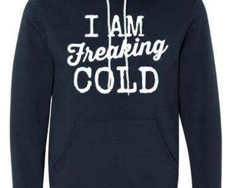 I Am Freaking Cold ~ Unisex Relaxed Fit Super Comfy Hoodie!