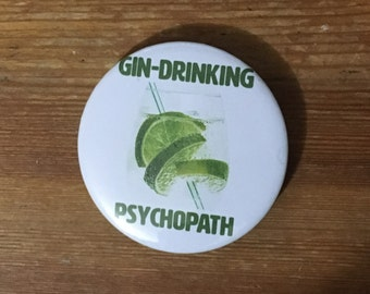 "Gin Drinking Psychopath 58mm (2 1/4"") pin button badge"
