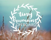DECAL - Tiny Humans ON BOARD - Vinyl Decal, Car Window Decal, Baby on Board Decal, Twins on Board Decal, Baby on Board Sticker, Twins