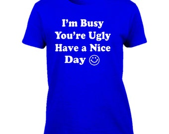 Funny Tshirt-your ugly im busy tshirt-rude Tee-offensive Tee-festival Tshirt-beachwear-slogan Tee-statement Tshirt-womens short sleeved Tee-