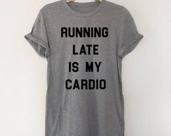 Running late is my cardio tee shirt