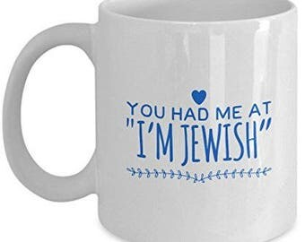 Jewish Coffee Mug - You Had Me at I'm Jewish - unique Ceramic Gifts Idea