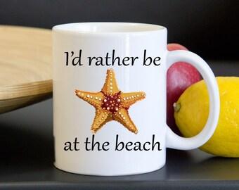I'd Rather Be at the Beach Starfish Mug - Coffee Mugs - Beach House Gift - Starfish Mug - Mugs with Sayings - Beach Lover Mug - Hostess Gift