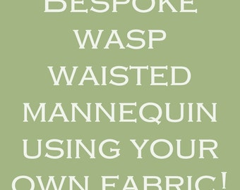 Wasp Waisted Mannequin Your Own Unique Dress Form Using Your Fabric