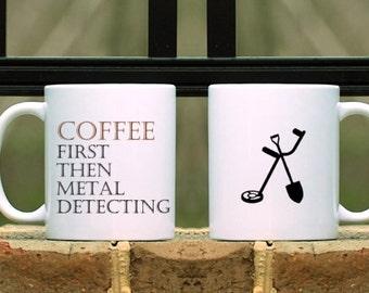 Coffee First Then Metal Detecting Mug