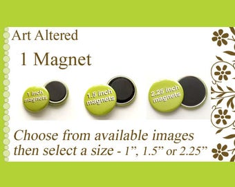 """1 Magnet choose from our available images in 1"""", 1.5"""" or 2.25"""" size party favors stocking stuffers shower office gifts flair fridge"""
