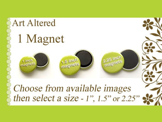 "1 Magnet choose from our available images in 1"", 1.5"" or 2.25"" size party favors stocking stuffers shower office gifts flair fridge"