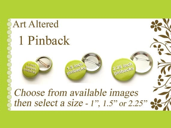 "1 pinback badge button pin  - choose from our available images in 1"", 1.5"", 2.25"" size party favor stocking stuffer shower office gifts"