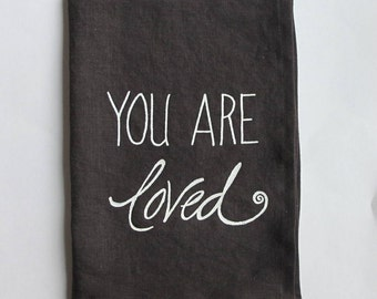 Linen Tea Towel - You are loved - Choose your fabric and ink color