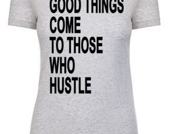 Good Things Come to Those Who Hustle Custom Heather White Crew Neck T shirt