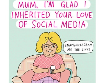 Mothers Day Card - Mum, I'm Glad I Inherited Your Love Of Social Media