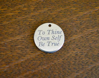 To Thine Own Self Be True Laser Engraved Custom Stainless Steel Charm CC559