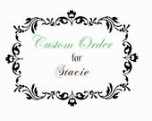 Custom Order for Stacie - RESERVED