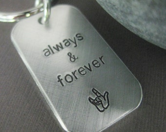 Key chain stamped with 'always & forever', with sign language sign for 'I love you', Gift for Men and Women, loved, anniversary gift, love
