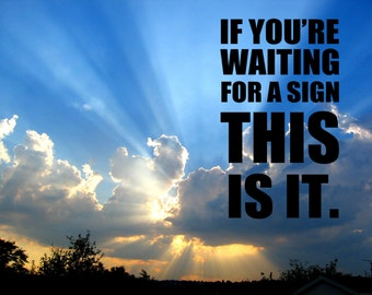 NEW to SHOP  Vinyl Wall Decal - If You're waiting for a sign...1016