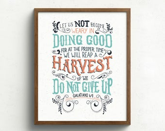 Galatians 6- Let us not become weary in doing good,  We will reap a harvest if we do not give up, Scripture, Inspirational Print