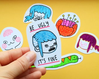 Hand Drawn Stickers Be Ugly It's Fine Affordable Original Art