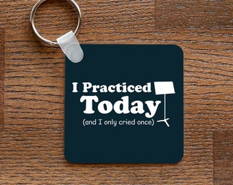 I Practiced Today Band Geek Keychain - for Band and Marching Band Geeks