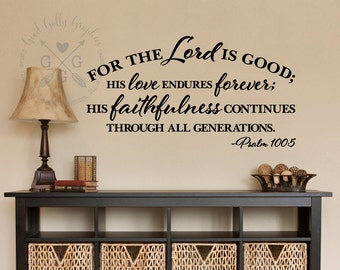 For the Lord is good his love endures forever  Psalm 100:5 VINYL WALL DECAL Scripture wall decal