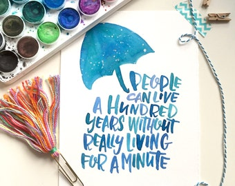 People Can Live a Hundred Years Without Really Living For a Minute, Hand Lettered Watercolor Print, Gilmore Girls Quote, Logan Huntzberger
