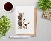 Mothers Day Gift I Love You More Than The First Cup of Coffee, A2 Size Greeting Card Card, Free U.S. Shipping